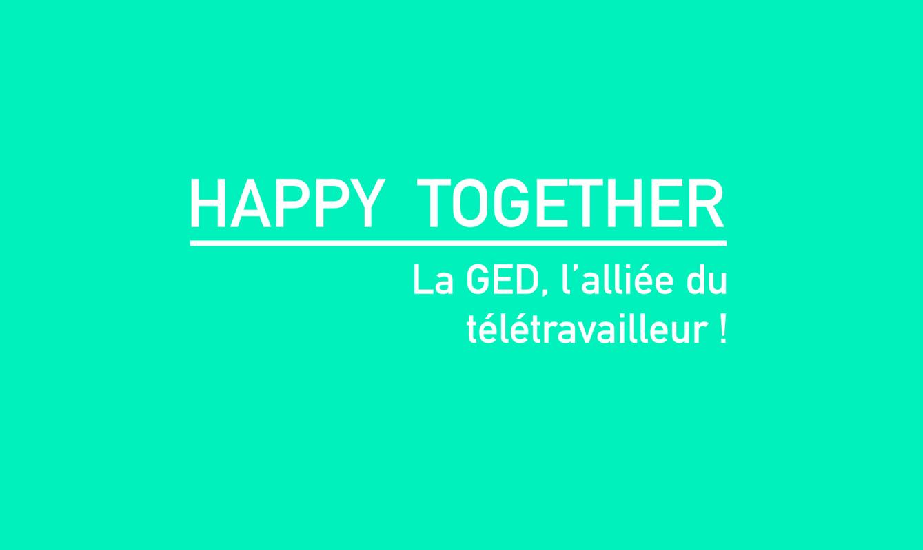 Happy together. La GED, l'alliée du télétravailleur !